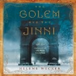 The Golem and the Jinni by Helene Wecker – Review