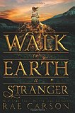 Walk on Earth a Stranger by Rae Carson – Review